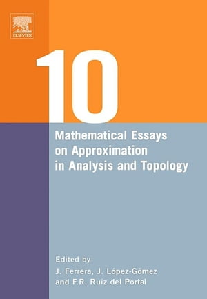 Ten Mathematical Essays on Approximation in Analysis and Topology Ten Mathematical Essays