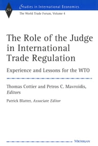 The Role of the Judge in International Trade Regulation: Experience and Lessons for the WTO