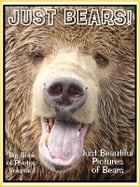 Just Bear Photos! Big Book of Photographs & Pictures of Brown, Grizzly, Polar, and Black Bears, Vol. 1 by Big Book of Photos