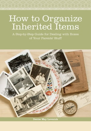 How to Organize Inherited Items A Step-by-Step Guide for Dealing with Boxes of Your Parents' Stuff