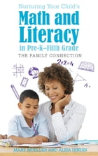 Nurturing Your Child's Math and Literacy in Pre-K–Fifth Grade: The Family Connection by Mary Mueller