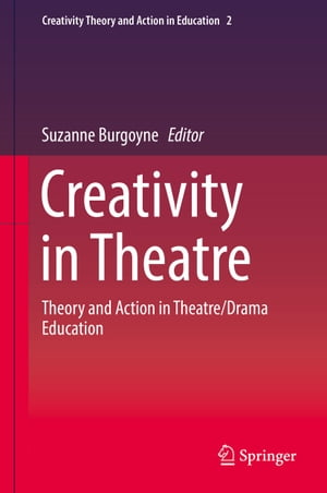 Creativity in Theatre: Theory and Action in Theatre/Drama Education