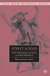Street Scenes: Late Medieval Acting and Performance