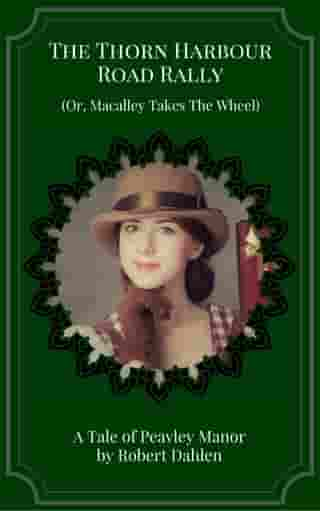The Thorn Harbour Road Rally (Or, Macalley Takes The Wheel) by Robert Dahlen