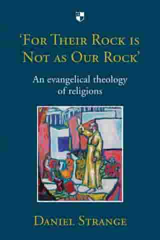 'For Their Rock is not as Our Rock': An Evangelical Theology Of Religions