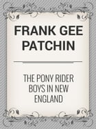 The Pony Rider Boys in New England by Frank Gee Patchin