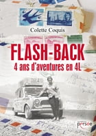 Flash-Back - 4 ans d'aventures en 4L by Colette Coquis-Jajoux