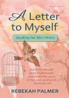A Letter To Myself: Speaking Out After Silence by Rebekah Palmer