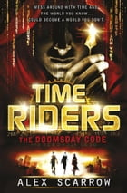 TimeRiders: The Doomsday Code (Book 3): The Doomsday Code (Book 3): The Doomsday Code (Book 3) by Alex Scarrow