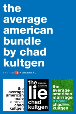 Book The Average American Bundle: The Average American Male, The Average American Marriage, and The Lie by Chad Kultgen