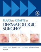 Flaps and Grafts in Dermatologic Surgery E-Book by Thomas E. Rohrer, MD