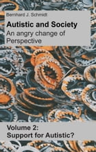 Autistic and Society - An angry change of perspective: Volume 2: Support for Autistic? by Bernhard J. Schmidt