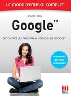 Google - Le mode d'emploi complet by Olivier Abou
