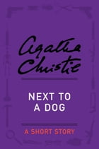 Next to a Dog: A Short Story by Agatha Christie