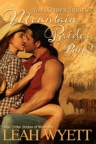 Mail Order Bride: Mountain Brides - Part 2: Mail Order Brides Of Montana, #2 by Leah Wyett