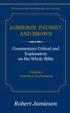 Jamieson, Fausset, and Brown Commentary on the Whole Bible, Volume 1: Genesis to Ecclesiastes by Jamieson, Robert