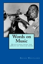 Words on Music: Quotations from the greats of popular music by Brian Westland