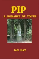 Pip: A Romance of Youth by Ian Hay