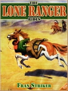 THE LONE RANGER RIDES : Western Cowboy Fiction (Illustrated Edition) by FRAN STRIKER