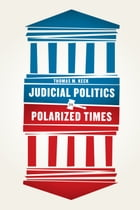 Judicial Politics in Polarized Times by Thomas M. Keck