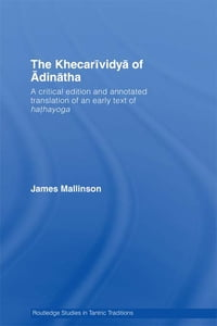 The Khecarividya of Adinatha: A Critical Edition and Annotated Translation of an Early Text of…