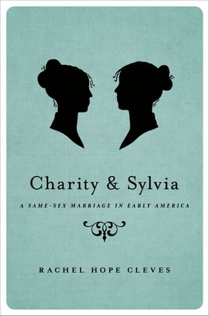 Charity and Sylvia A Same-Sex Marriage in Early America