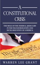 A Constitutional Crisis: The Role of the Federal Judiciary in the Transformation and Secularization…