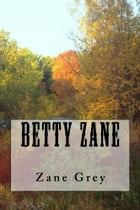 Betty Zane (Illustrated Edition) by Zane Grey