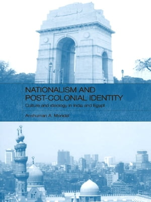 Nationalism and Post-Colonial Identity Culture and Ideology in India and Egypt