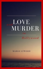 Love & Murder in Hollywood by Margo Atwood
