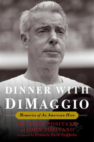 Dinner with DiMaggio Memories of An American Hero