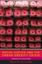 Social Justice and the Urban Obesity Crisis: Implications for Social Work by Melvin Delgado