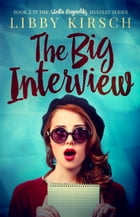 The Big Interview: Book 2 in the Stella Reynolds Mystery Series by Libby Kirsch