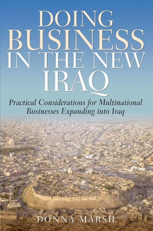 Doing Business In The New Iraq Practical Considerations for Multinational Businesses Expanding into Iraq