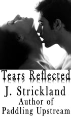 Tears Reflected by J. Strickland