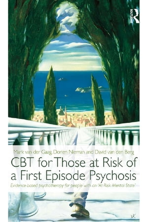 CBT for Those at Risk of a First Episode Psychosis Evidence-based psychotherapy for people with an 'At Risk Mental State'