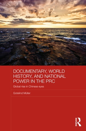 Documentary,  World History,  and National Power in the PRC Global Rise in Chinese Eyes
