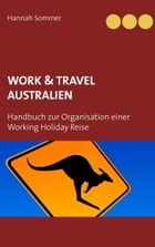 Work and Travel Australien: Handbuch zur Organisation einer Working Holiday Reise by Hannah Sommer