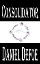Consolidator (Annotated): or, Memoirs of Sundry Transactions from the World in the Moon by Daniel Defoe
