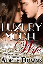 Luxury Model Wife by Adele Downs