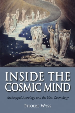 Inside the Cosmic Mind Archetypal Astrology and the New Cosmology