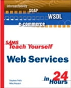 Sams Teach Yourself Web Services in 24 Hours by Mike Kopack
