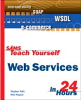 Book Sams Teach Yourself Web Services in 24 Hours by Mike Kopack