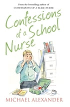 Confessions of a School Nurse (The Confessions Series) by Michael Alexander