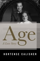 Age: A Love Story by Hortense Calisher