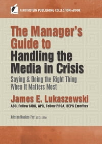 The Manager's Guide to Handling the Media in Crisis: Saying & Doing the Right Thing When It Matters…