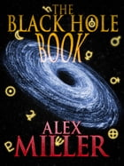 The Black Hole Book by Alex Miller