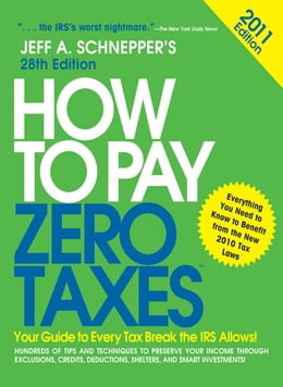 Book How to Pay Zero Taxes 2011: Your Guide to Every Tax Break the IRS Allows!: Your Guide to Every Tax… by Jeff A. Schnepper