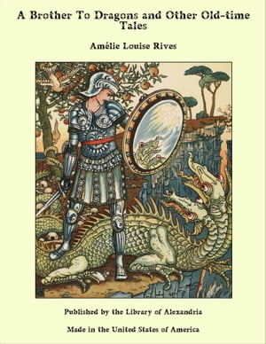 A Brother To Dragons and Other Old-time Tales by Amélie Louise Rives
