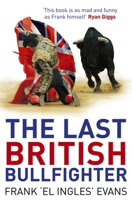 Book The Last British Bullfighter by Frank Evans